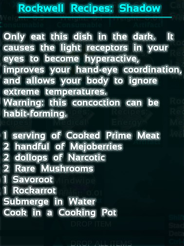 Shadow Steak Saute is one of the more exotic Rockwell Recipes in Ark Survival Evolved. The recipe is 3 cooked prime meat, 20 Mejoberries, 8 Narcotics, 2 Rare Mushroom, 1 Savoroot, 1 Rockarrot.